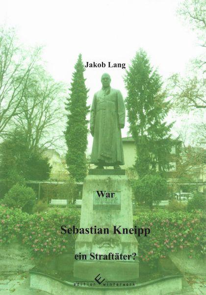 War Sebastian Kneipp ein Straftäter?
